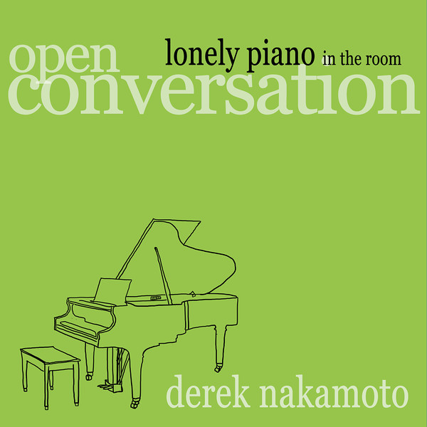 LONELY PIANO IN THE ROOM (Open Conversation) by Derek Nakamoto