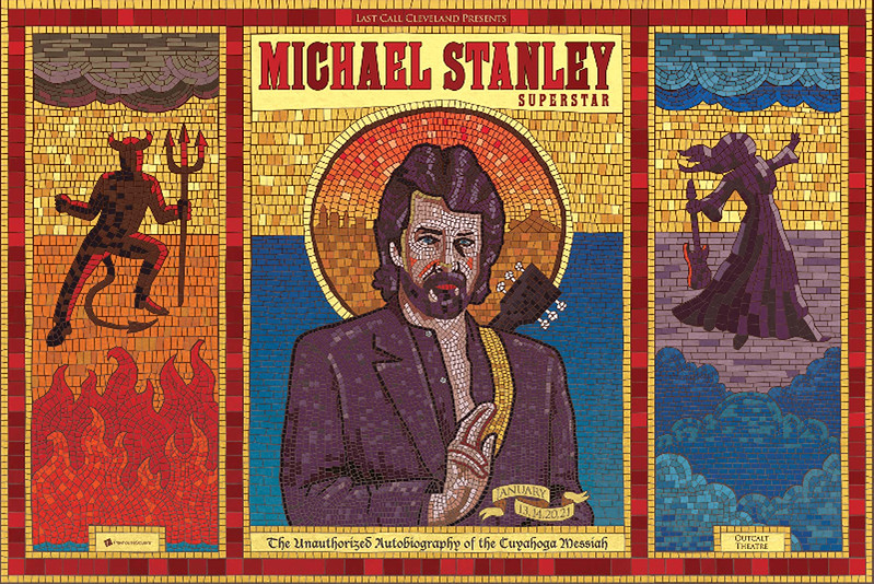 ". They tweak the show now and then, but Last Call Cleveland wrote ""Michael Stanley Superstar (The Unauthorized Biography of The Cuyahoga Messiah)\"" in 2004. See it at Playhouse Square on Jan. 13, 14, 20 or 21. For more information, visit <a href=\""http://www.playhousesquare.org/events/detail/last-call-cleveland-michael-stanley-superstar\"">www.playhousesquare.org/events/detail/last-call-cleveland-michael-stanley-superstar</a>. (Submitted)"