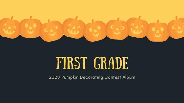 First Grade 2020 Pumpkin Decorating Contest