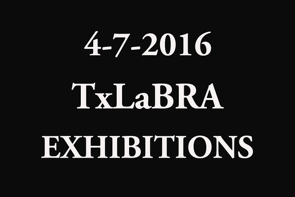 4-7-2016 TxLaBRA  'Exhibitions'