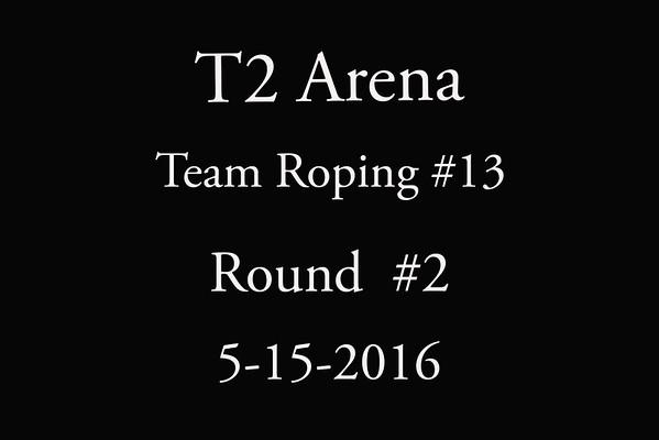 5-15-2016 T2 Arena Team Roping #13 Round #2