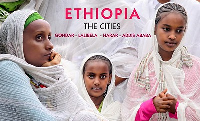 ETHIOPIA, THE CITIES : Gondar, Lalibela, Harar, Addis Ababa