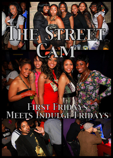 The Street Cam: First FridaysMeets Indulge Fridays