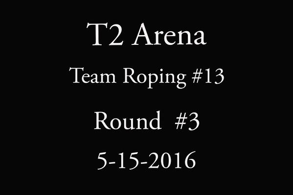 5-15-2016 T2 Arena Team Roping #13 Round #3