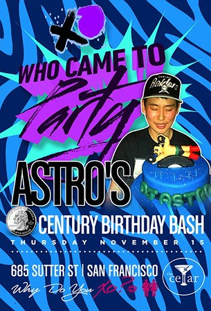 Astro's Century Birthday Bash @ The Cellar -SF 11.15.12