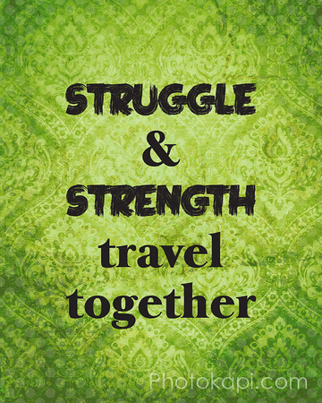 Struggle & Strength travel together