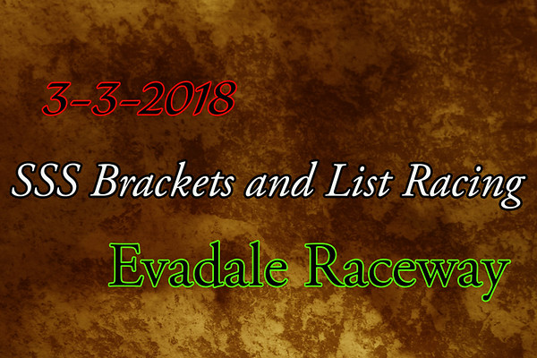 3-3-2018 Evadale Raceway 'SSS Brackets and List Racing
