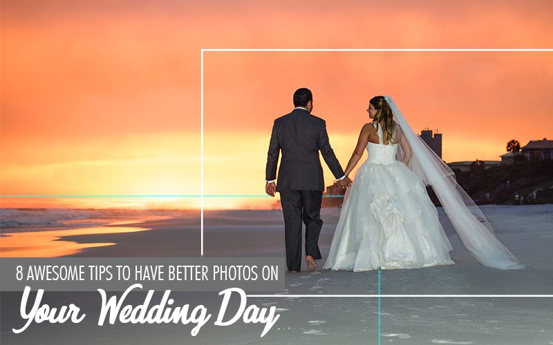 8 Awesome Tips To Have Better Photos On Your Wedding Day.png