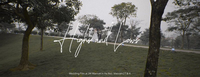 Highs and Lows | Wedding Film at JW Marriott in Ha Noi - Vietnam | T & H