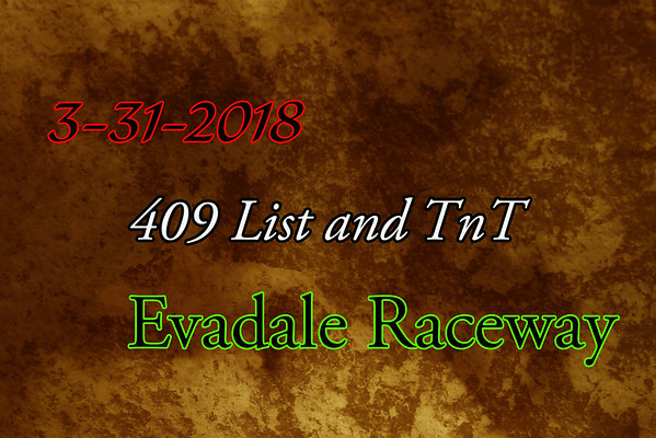 3-31-2018 Evadale Raceway '409 List and TnT'