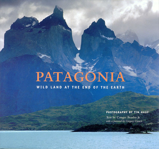 Patagonia: Wild Land at the End of the Earth  (2004) 168 pages Hardcover $40.00  (Sold out)  Softcover  $27.50  (Limited availability)  Experience the strange magic that lures travelers to this remote, far-off corner of the planet.  It's a place that has always appealed to a special kind of traveler, lured by lofty summits and stupendous scenery.  It's the kind of land where you can wander at will and find yourself lost in the most interesting ways.  Tim captures the spirit of this remarkable place in over 130 photographs that run the gamut from stunning vistas to intimate details.  Text by Conger Beasley Jr.