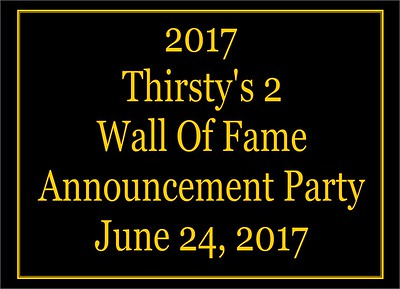 2017 Thirsty's 2 Wall Of Fame Announcement Party