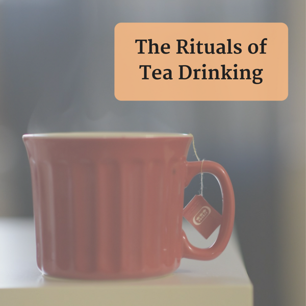 The Rituals of Tea Drinking