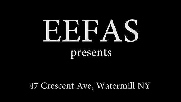 EEFAS  presents 47 Crescent Ave Water Mill NY