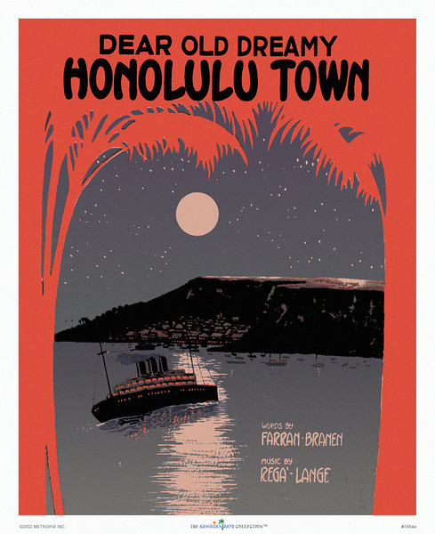 195: 'Dear Old Dreamy Honolulu Town.' Sheet music cover art from ca. 1935, showing a curiously flat plateau embracing Honolulu. Once again, our point is made: Hawaiiana is an art form practiced by the clueless (in case you wonder, Honolulu is not nested in a mountain's armpit). Now, don't ask why we just love these kind of idiosyncrasies.