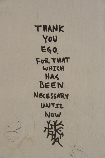 Thank you ego, for that which has been necessary until now.
