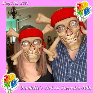 Danielle's Not So Surprise 40th - May 15, 2021