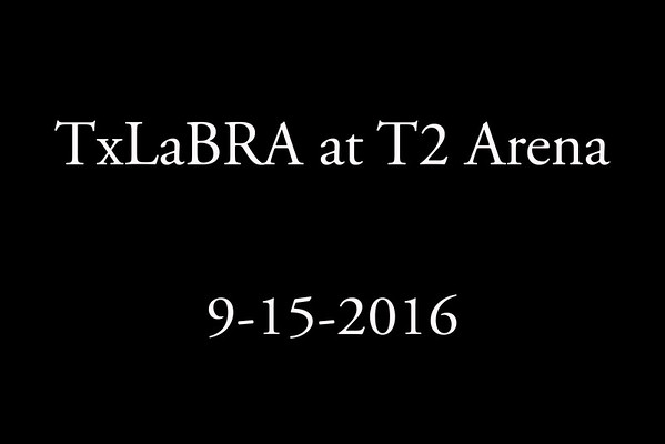 9-15-2016 TxLaBRA at T2 Arena