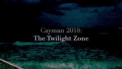 Grand Cayman 2018: The Twilight Zone