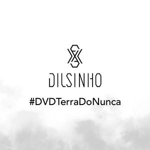 Dilsinho | DVD Terra do Nunca