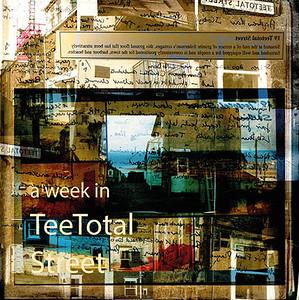 A Week in Teetotal Street