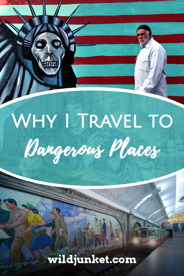 Why I Travel to 'Dangerous Places'
