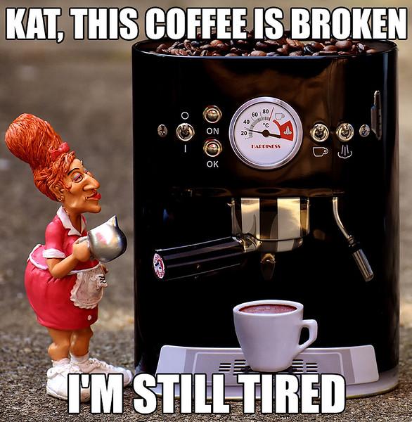 01.15.2018 Coffee Broken, Still Tired.jpg