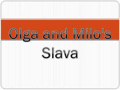 Olga and Milo's Slava
