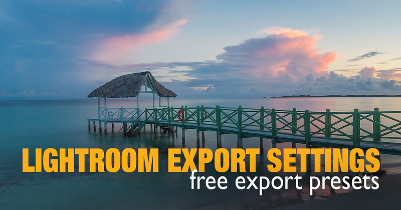 Best Lightroom Export Settings for Web, Print, Facebook… (Free Export Presets)
