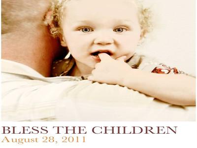 Sunday 8-28-2011 - Bless the Children