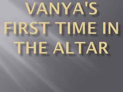 Vanya's First Time in the Altar