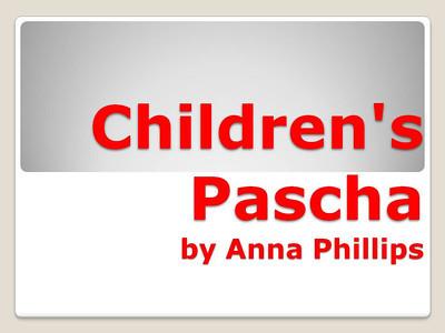 Children's Pascha by Anna Phillips