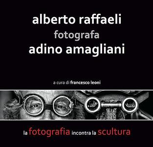 "catalogo ""Alberto Raffaeli fotografa Adino Amagliani"" - 2012"