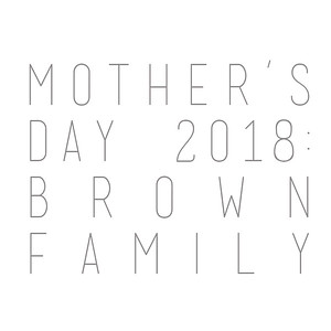 Mother's Day 2018: Brown Family