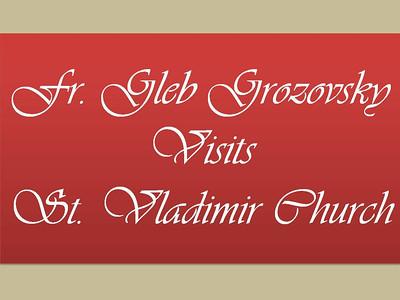 Fr. Gleb Grozovsky Visits St. Vladimir