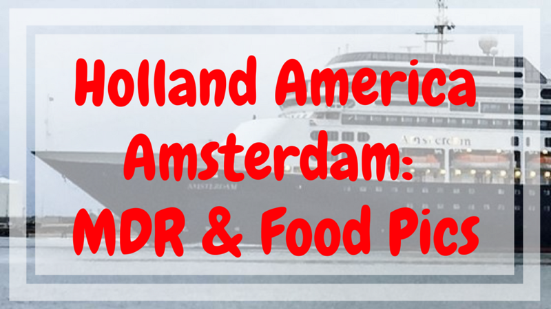 Holland America Amsterdam MDR and Food Pics