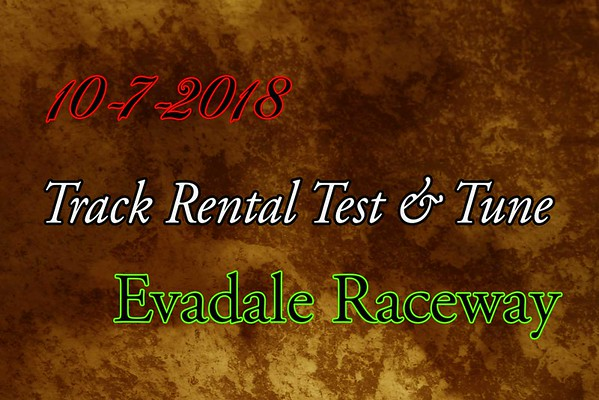 10-7-2018 Evadale Raceway 'Track Rental Test & Tune'