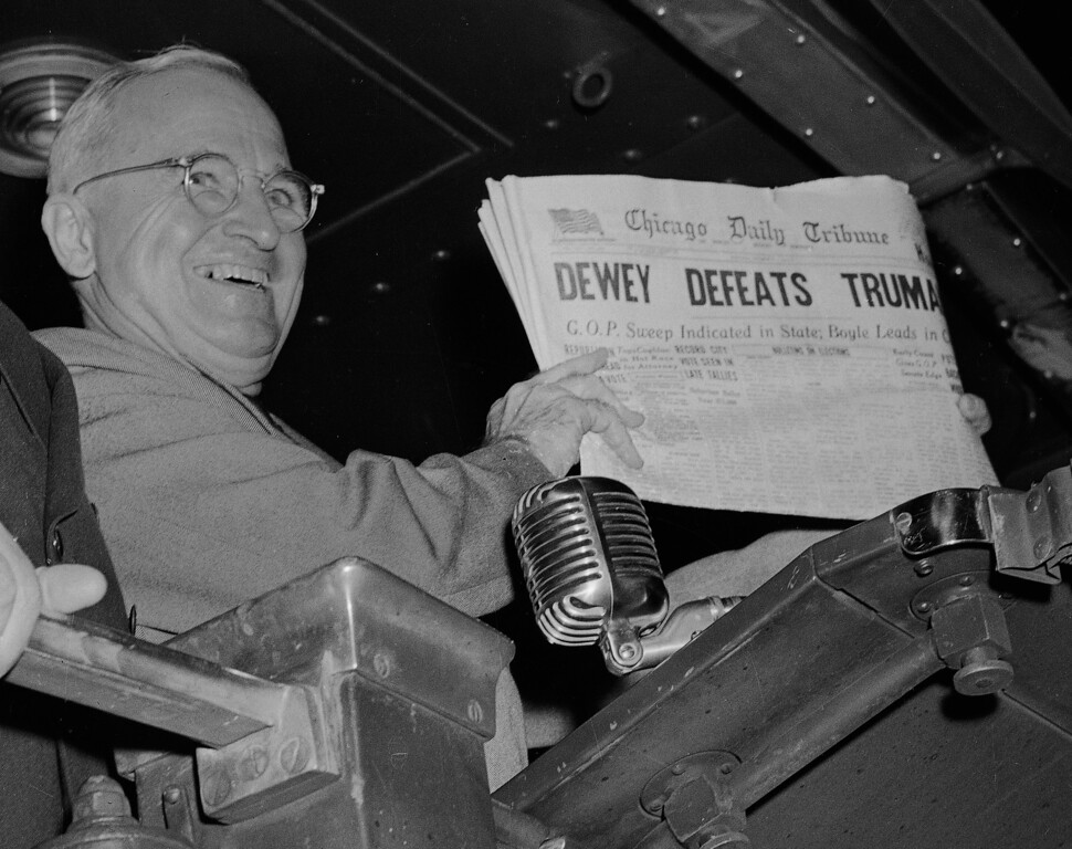 ". 1948: Harry S. Truman. U.S. President Harry S. Truman holds up an Election Day edition of the Chicago Daily Tribune, which, based on early results, mistakenly announced ""Dewey Defeats Truman"" on Nov. 4, 1948. The president told well-wishers at St. Louis\' Union Station, ""That is one for the books!"" (AP Photo/Byron Rollins)"