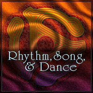 Rhythm, Song, & Dance