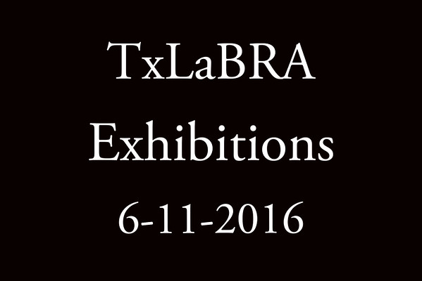 6-11-2016 TxLaBRA 'Exhibitions'