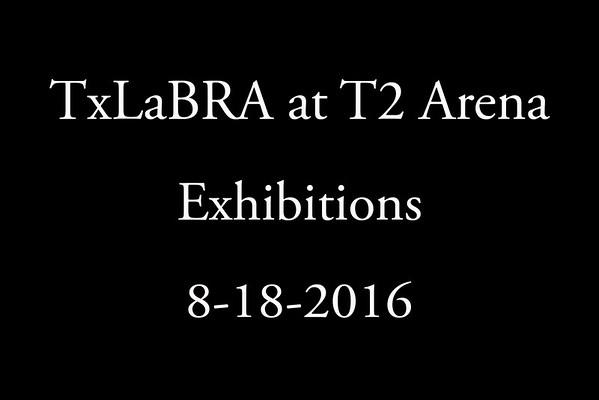 8-18-2016 TxLaBRA at T2 Arena 'Exhibitions'
