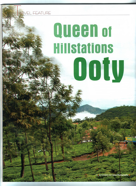 "Asian Photography September 2007  http://www.asianphotographyindia.com/ Travel Feature Article ""Queen of the Hillstations - Ooty"" by Anu & Suchit Nanda  You can read the full article with full size images at:  http://suchit.net/writing/ooty2007.htm"