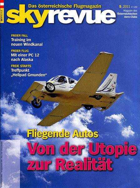 "SKYREVUE - NOVEMBER 2011 I was totally taken aback when a writer for this Austrian aviation magazine wrote me and asked to use one of my photos for an article on roadable aircraft, or as the title translates, ""Flying Autos."" Of course, I accepted."