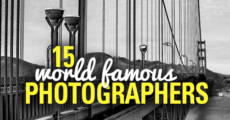 15 Famous Photographers and Their Photos