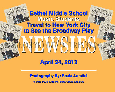 Bethel Middle School MUSIC STUDENTS Travel to NY City to See the Broadway Play NEWSIES ~ New York, NY ~ April 24, 2013