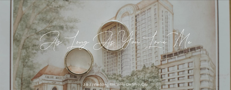 As Long As You Love Me | J & J | Wedding film in Ho Chi Minh City