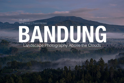 Field Notes: Landscape Photography Above the Clouds, Bandung