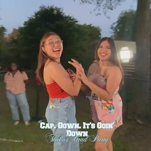 CAP. GOWN. IT'S GOIN' DOWN Thalia's Grad Party
