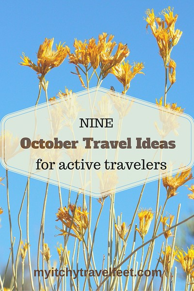 Nine October travel ideas for active travelers. From the USA to Europe to Asia, travel ideas to keep you on the go.