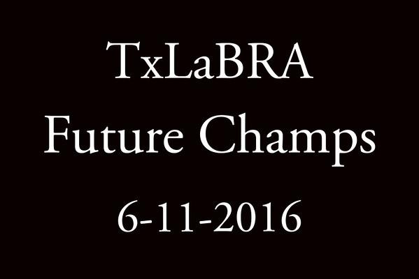 6-11-2016 TxLaBRA 'Future Champs'